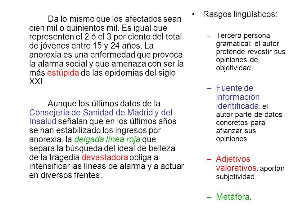 Rasgos lingüísticos: –Tercera persona gramatical: el autor pretende revestir sus opiniones de objetividad. –Fuente de información identificada : el au