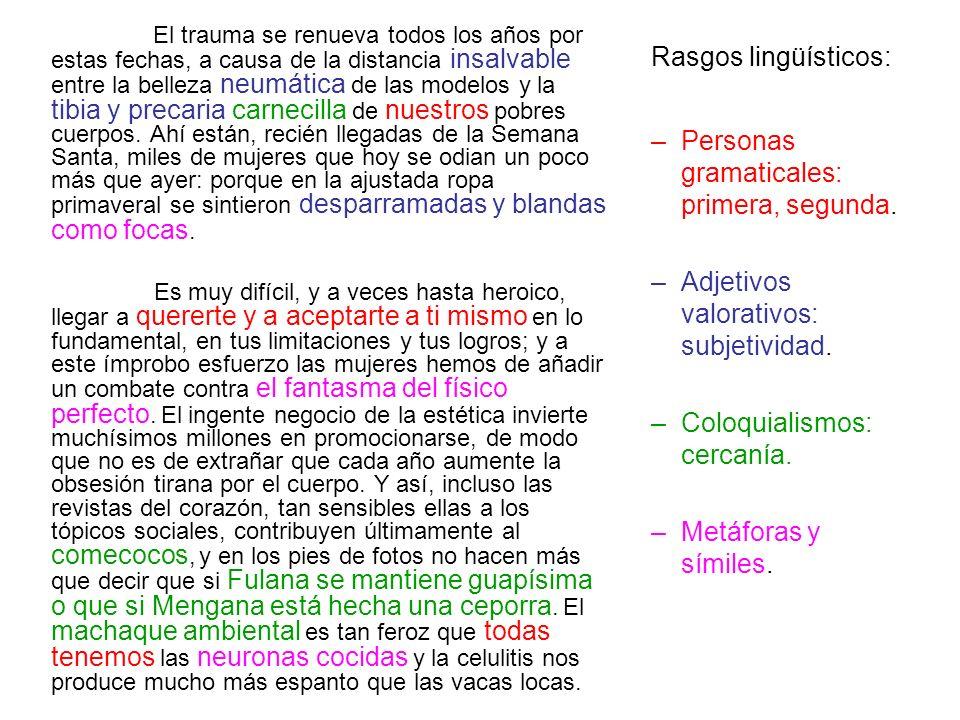 Rasgos lingüísticos: –Personas gramaticales: primera, segunda. –Adjetivos valorativos: subjetividad. –Coloquialismos: cercanía. –Metáforas y símiles.