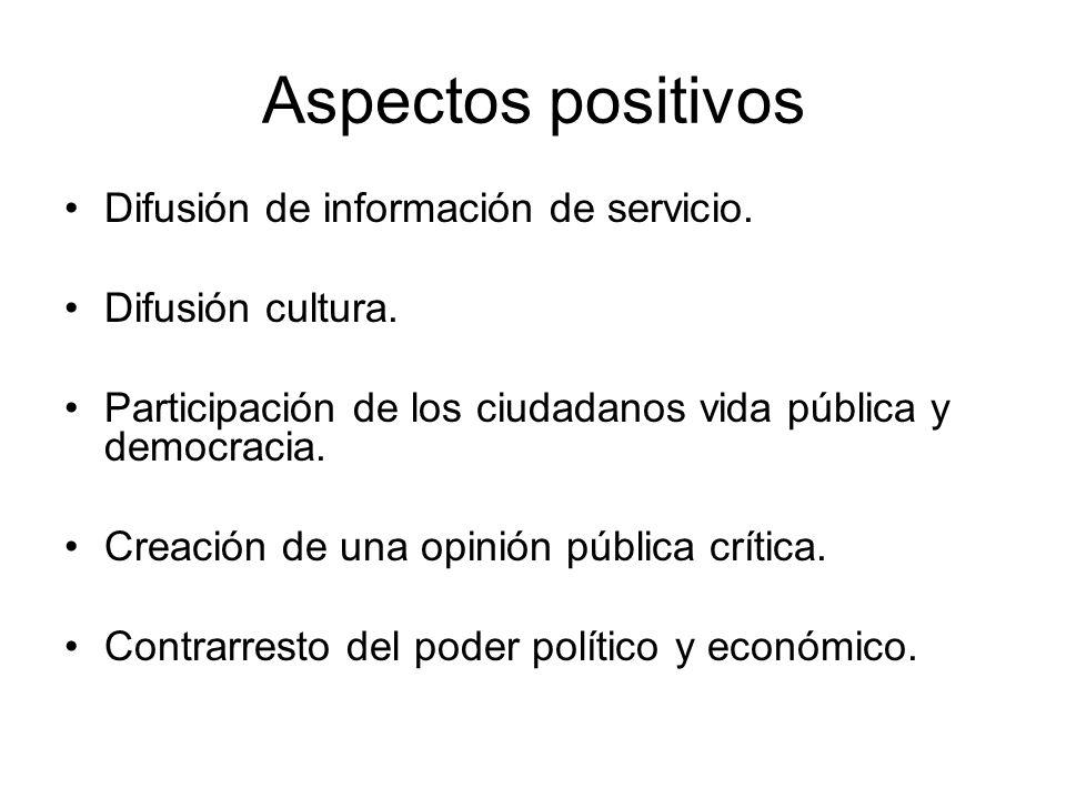 Aspectos positivos Difusión de información de servicio. Difusión cultura. Participación de los ciudadanos vida pública y democracia. Creación de una o