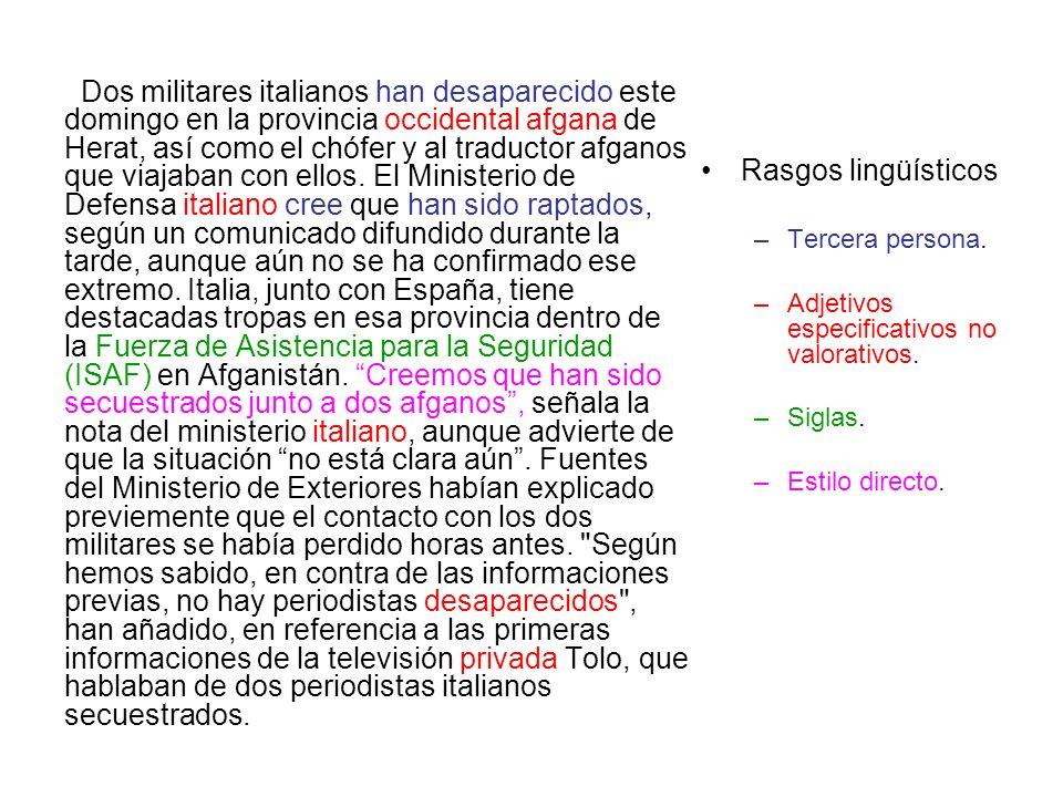 Rasgos lingüísticos –Tercera persona. –Adjetivos especificativos no valorativos. –Siglas. –Estilo directo. Dos militares italianos han desaparecido es