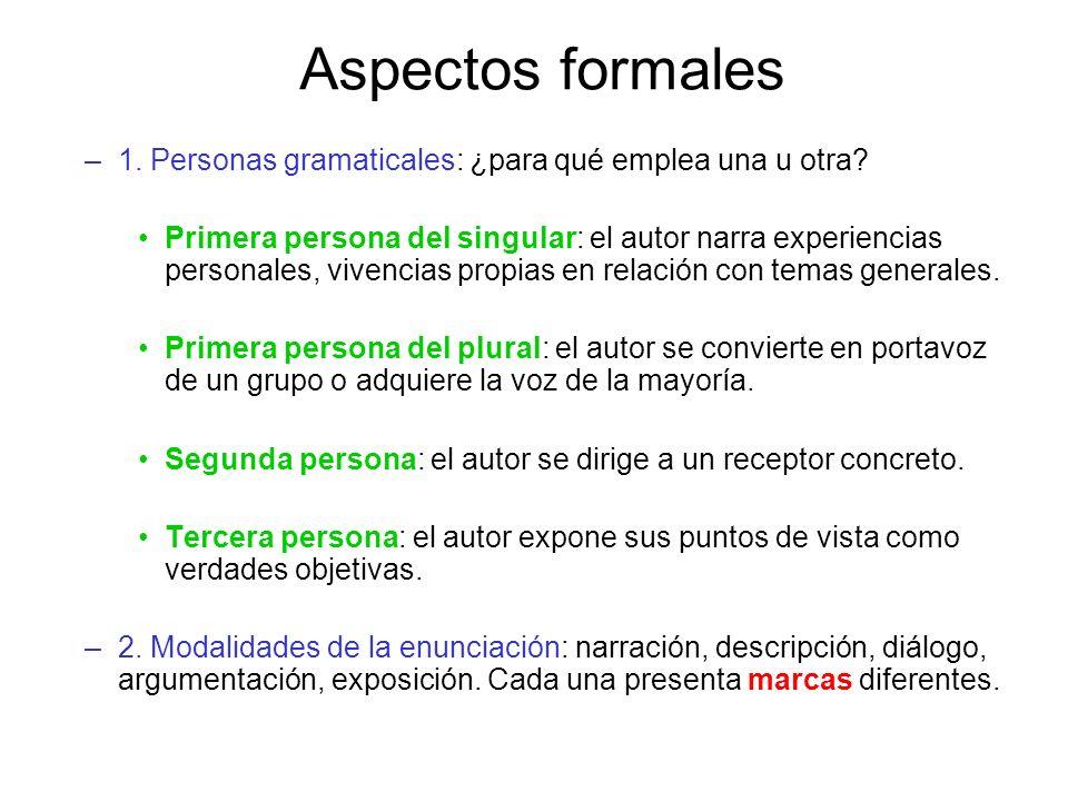 Aspectos formales –1. Personas gramaticales: ¿para qué emplea una u otra? Primera persona del singular: el autor narra experiencias personales, vivenc
