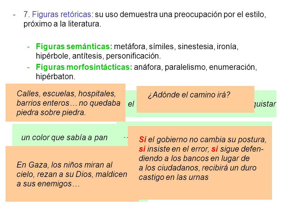 -7. Figuras retóricas: su uso demuestra una preocupación por el estilo, próximo a la literatura. -Figuras semánticas: metáfora, símiles, sinestesia, i