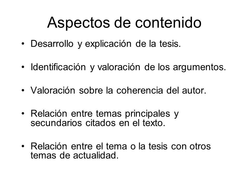 Aspectos de contenido Desarrollo y explicación de la tesis. Identificación y valoración de los argumentos. Valoración sobre la coherencia del autor. R