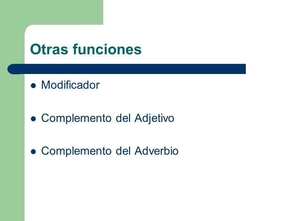 Otras funciones Modificador Complemento del Adjetivo Complemento del Adverbio