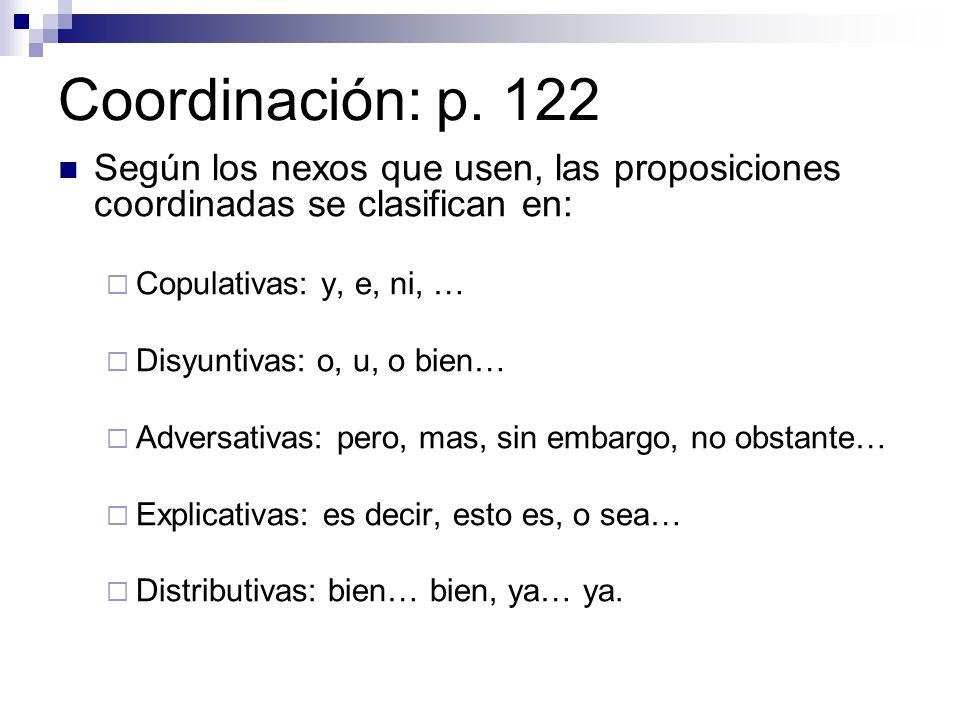 Coordinación: p. 122 Según los nexos que usen, las proposiciones coordinadas se clasifican en: Copulativas: y, e, ni, … Disyuntivas: o, u, o bien… Adv