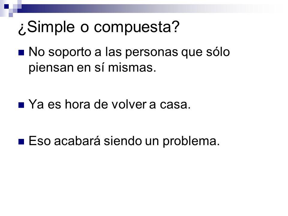 ¿Simple o compuesta.No soporto a las personas que sólo piensan en sí mismas.