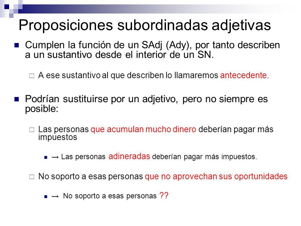 Proposiciones subordinadas adjetivas Cumplen la función de un SAdj (Ady), por tanto describen a un sustantivo desde el interior de un SN. A ese sustan