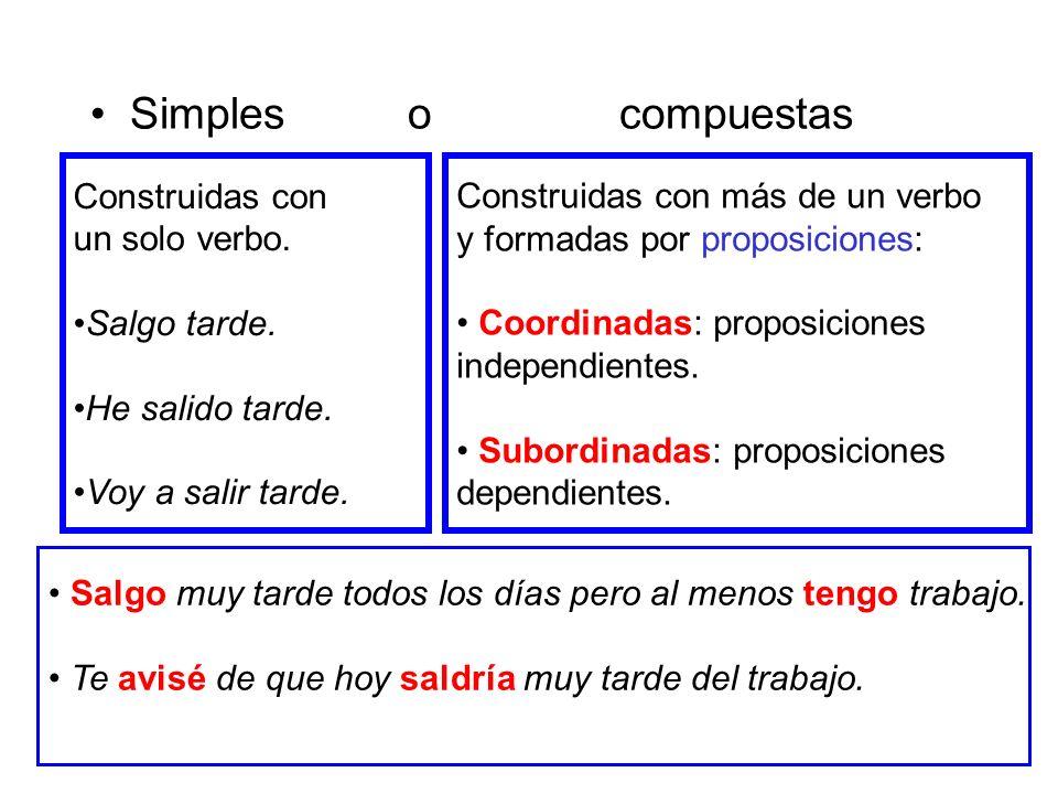 Simples o compuestas Construidas con más de un verbo y formadas por proposiciones: Coordinadas: proposiciones independientes. Subordinadas: proposicio