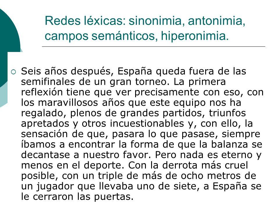 Redes léxicas: sinonimia, antonimia, campos semánticos, hiperonimia. Seis años después, España queda fuera de las semifinales de un gran torneo. La pr