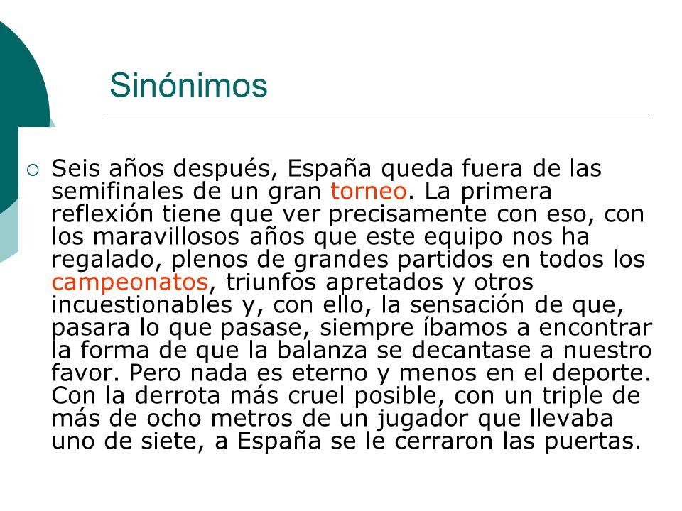 Sinónimos Seis años después, España queda fuera de las semifinales de un gran torneo. La primera reflexión tiene que ver precisamente con eso, con los