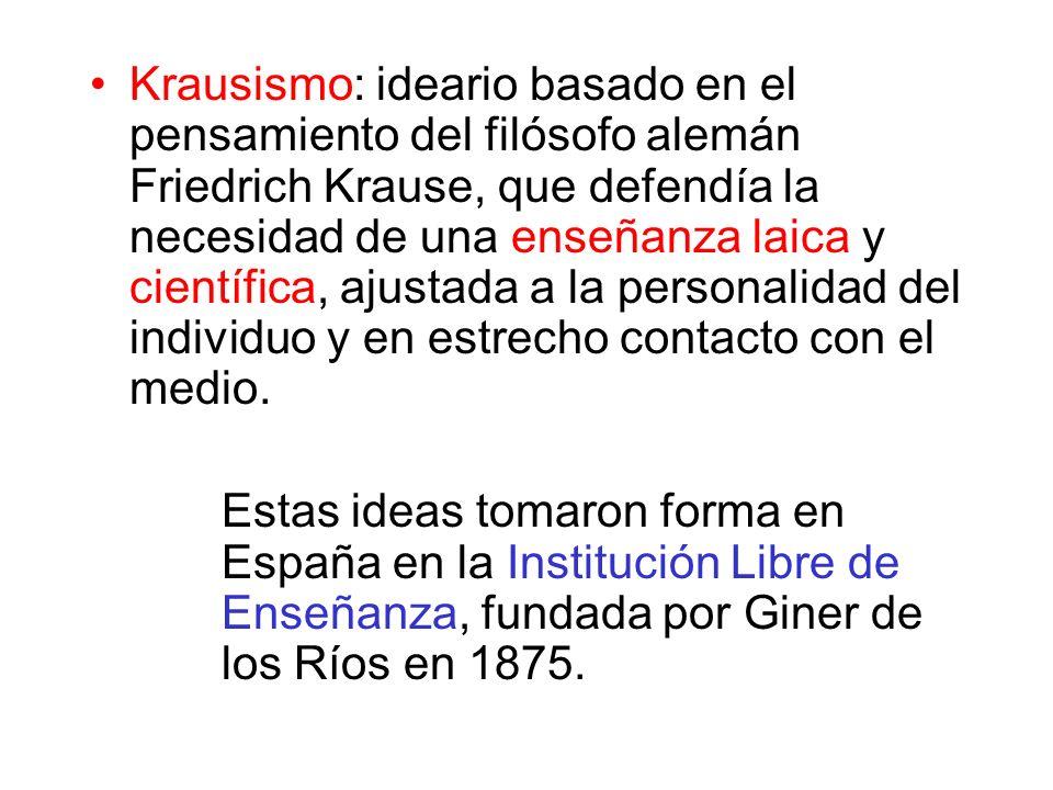 Krausismo: ideario basado en el pensamiento del filósofo alemán Friedrich Krause, que defendía la necesidad de una enseñanza laica y científica, ajust