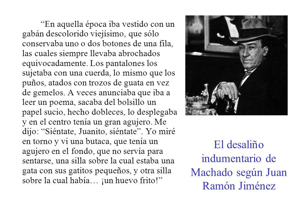 El desaliño indumentario de Machado según Juan Ramón Jiménez En aquella época iba vestido con un gabán descolorido viejísimo, que sólo conservaba uno