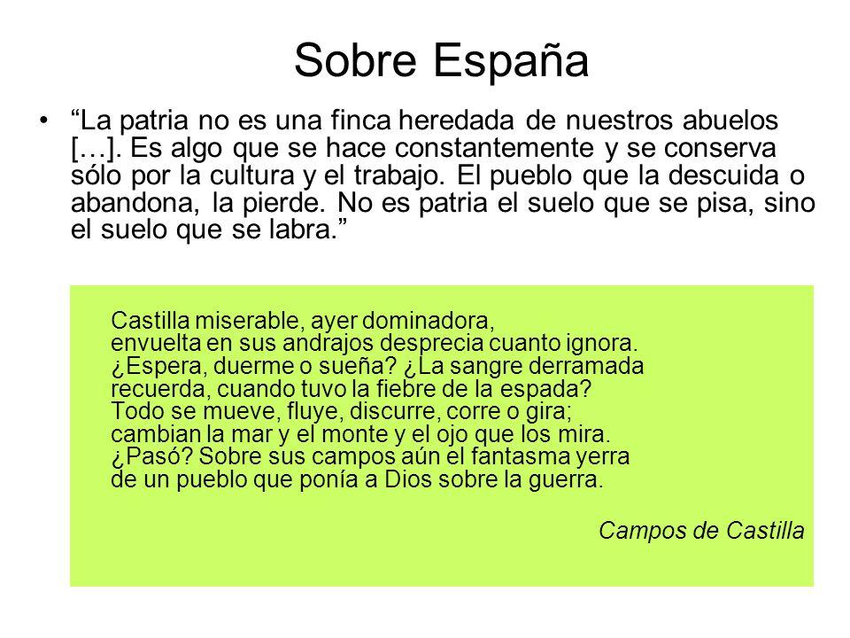 Sobre España La patria no es una finca heredada de nuestros abuelos […]. Es algo que se hace constantemente y se conserva sólo por la cultura y el tra