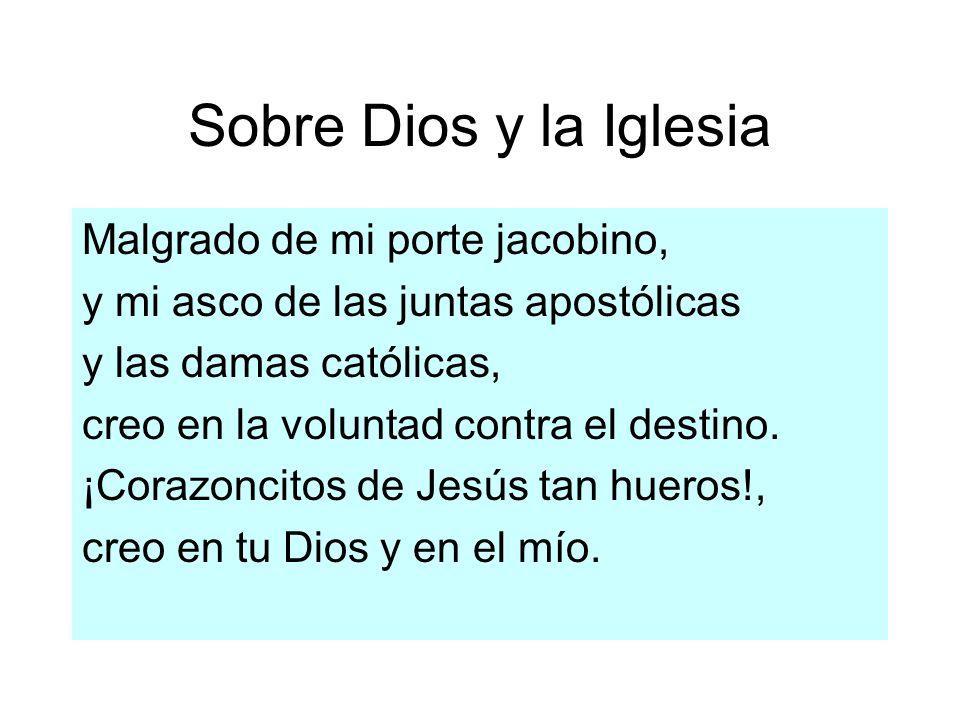 Sobre Dios y la Iglesia Malgrado de mi porte jacobino, y mi asco de las juntas apostólicas y las damas católicas, creo en la voluntad contra el destin