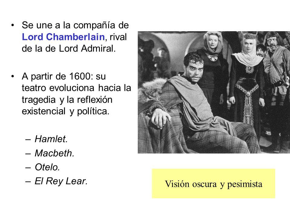 Se une a la compañía de Lord Chamberlain, rival de la de Lord Admiral. A partir de 1600: su teatro evoluciona hacia la tragedia y la reflexión existen