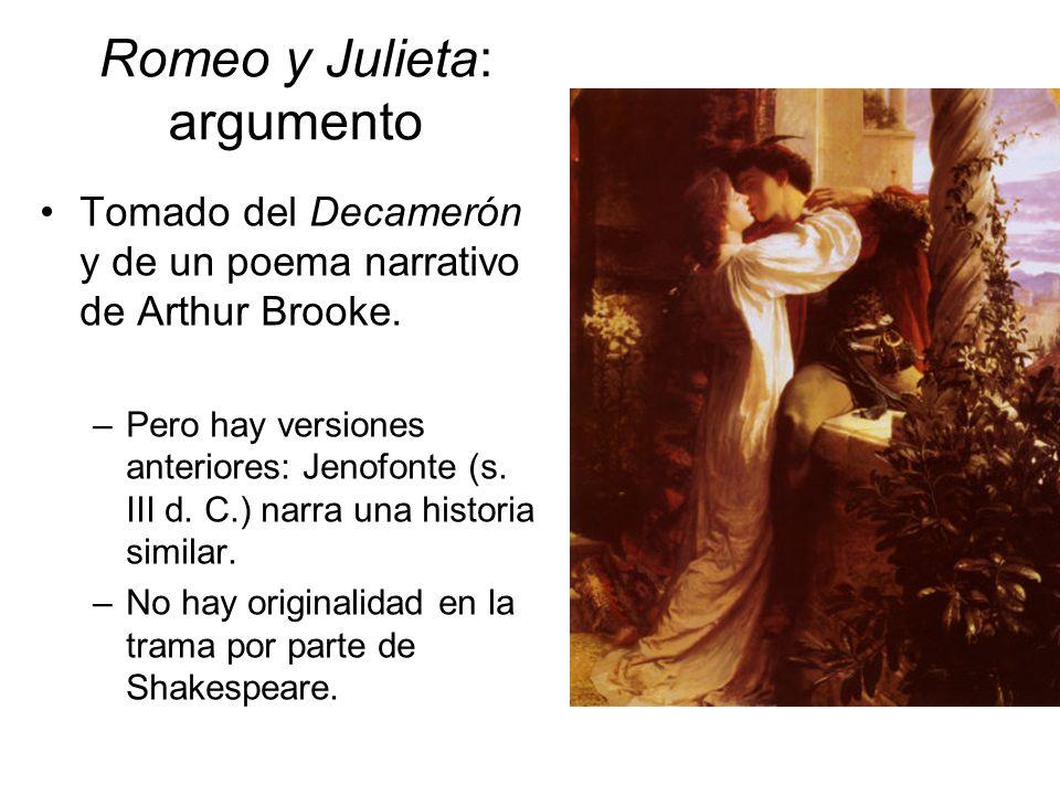 Romeo y Julieta: argumento Tomado del Decamerón y de un poema narrativo de Arthur Brooke. –Pero hay versiones anteriores: Jenofonte (s. III d. C.) nar