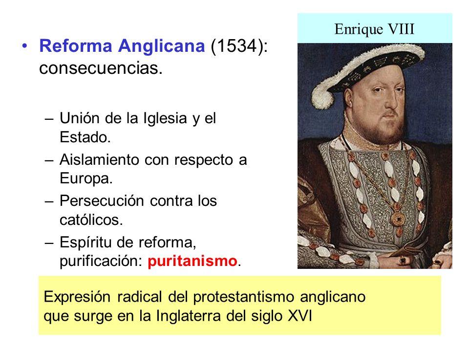 Reforma Anglicana (1534): consecuencias. –Unión de la Iglesia y el Estado. –Aislamiento con respecto a Europa. –Persecución contra los católicos. –Esp