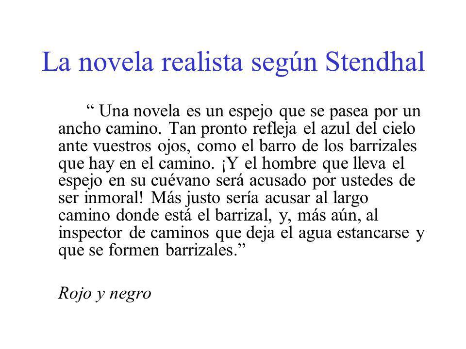 La novela realista según Stendhal Una novela es un espejo que se pasea por un ancho camino. Tan pronto refleja el azul del cielo ante vuestros ojos, c