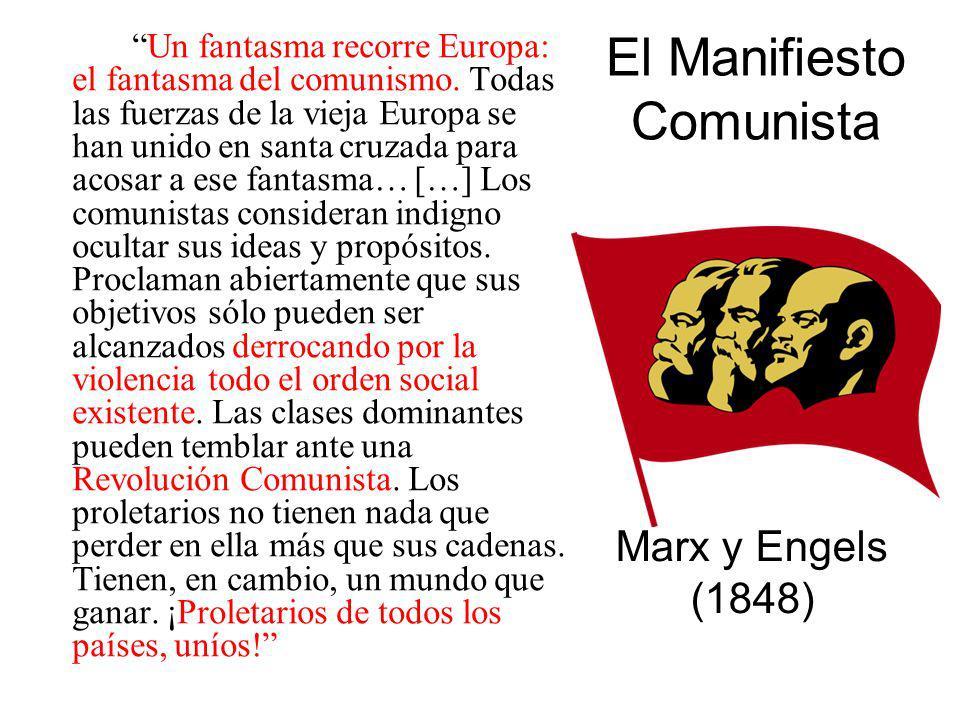 El Manifiesto Comunista Un fantasma recorre Europa: el fantasma del comunismo. Todas las fuerzas de la vieja Europa se han unido en santa cruzada para