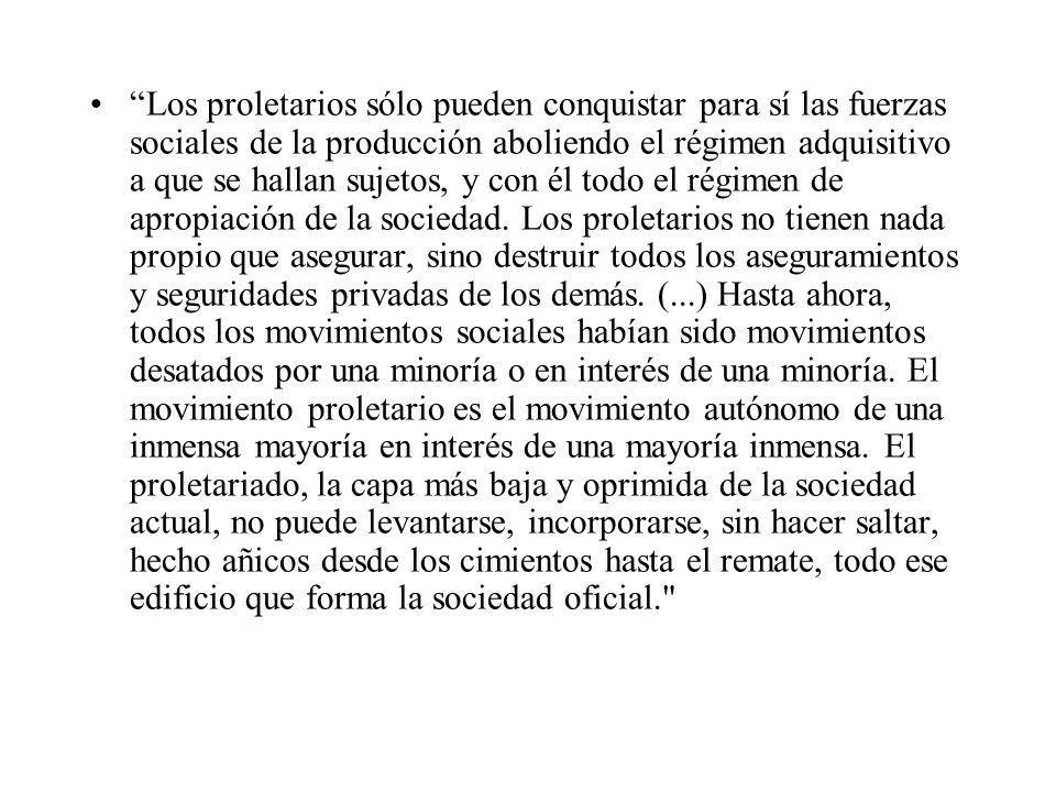 Los proletarios sólo pueden conquistar para sí las fuerzas sociales de la producción aboliendo el régimen adquisitivo a que se hallan sujetos, y con é