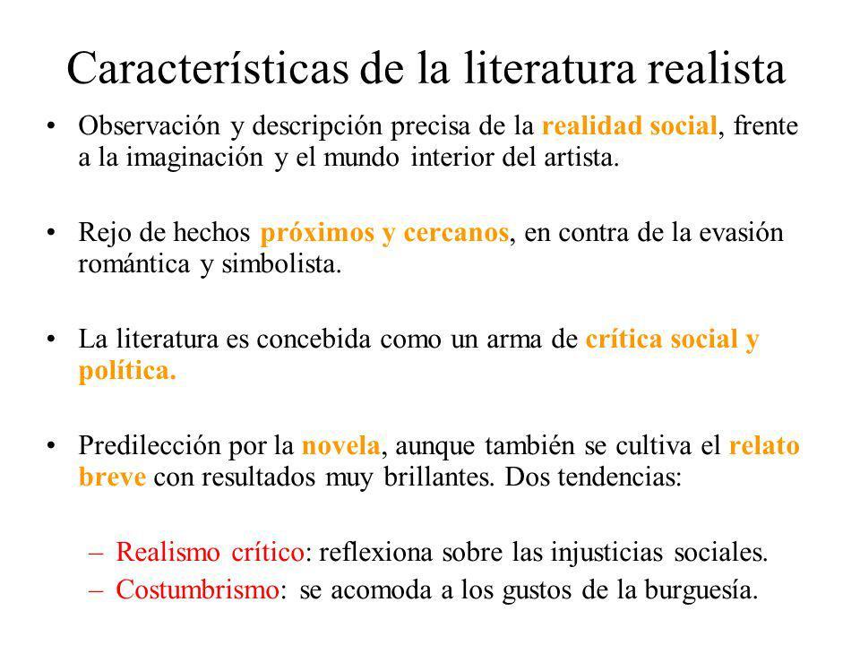 Características de la literatura realista Observación y descripción precisa de la realidad social, frente a la imaginación y el mundo interior del art