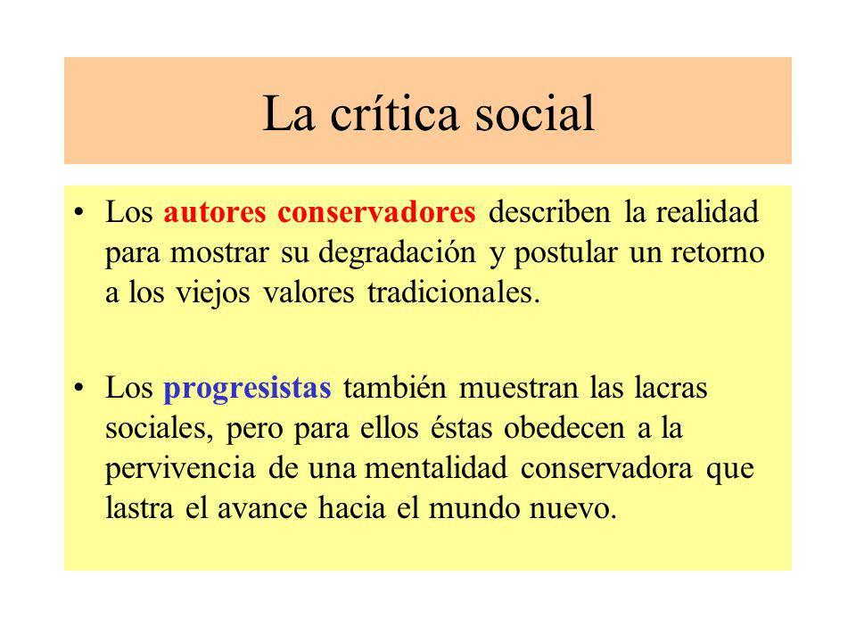 La crítica social Los autores conservadores describen la realidad para mostrar su degradación y postular un retorno a los viejos valores tradicionales