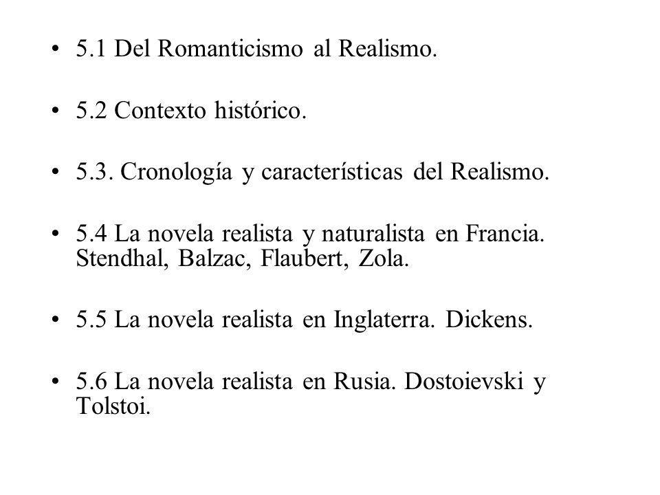 5.1 Del Romanticismo al Realismo. 5.2 Contexto histórico. 5.3. Cronología y características del Realismo. 5.4 La novela realista y naturalista en Fran
