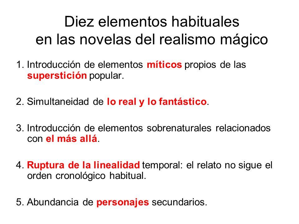 Diez elementos habituales en las novelas del realismo mágico 1. Introducción de elementos míticos propios de las superstición popular. 2. Simultaneida