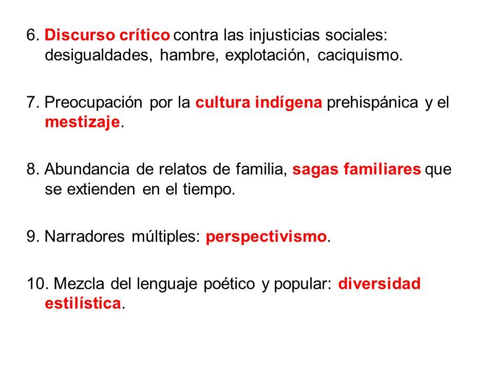 6. Discurso crítico contra las injusticias sociales: desigualdades, hambre, explotación, caciquismo. 7. Preocupación por la cultura indígena prehispán