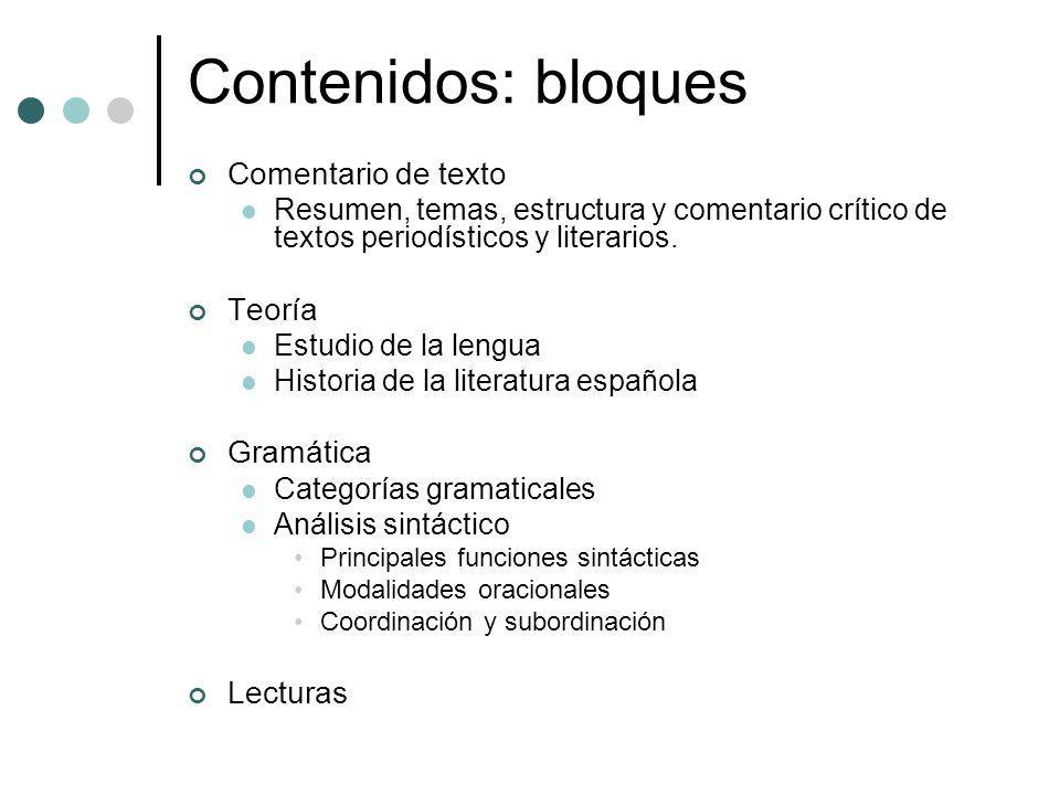 Contenidos: bloques Comentario de texto Resumen, temas, estructura y comentario crítico de textos periodísticos y literarios. Teoría Estudio de la len