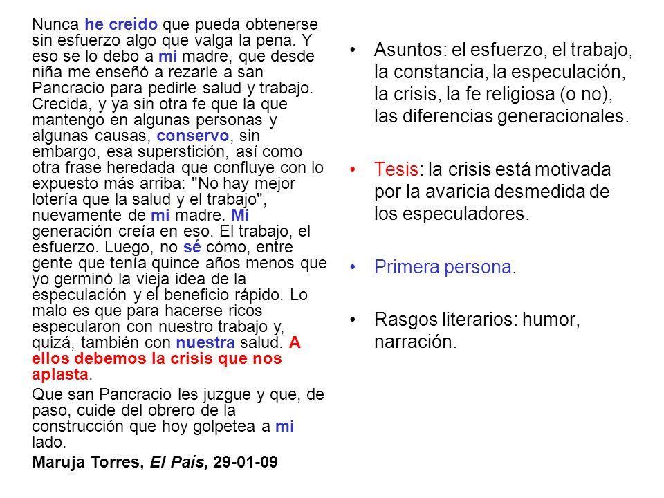 Asuntos: el esfuerzo, el trabajo, la constancia, la especulación, la crisis, la fe religiosa (o no), las diferencias generacionales. Tesis: la crisis