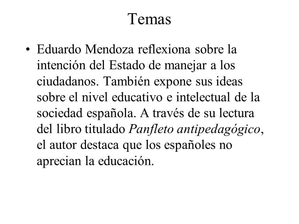 Temas Eduardo Mendoza reflexiona sobre la intención del Estado de manejar a los ciudadanos. También expone sus ideas sobre el nivel educativo e intele