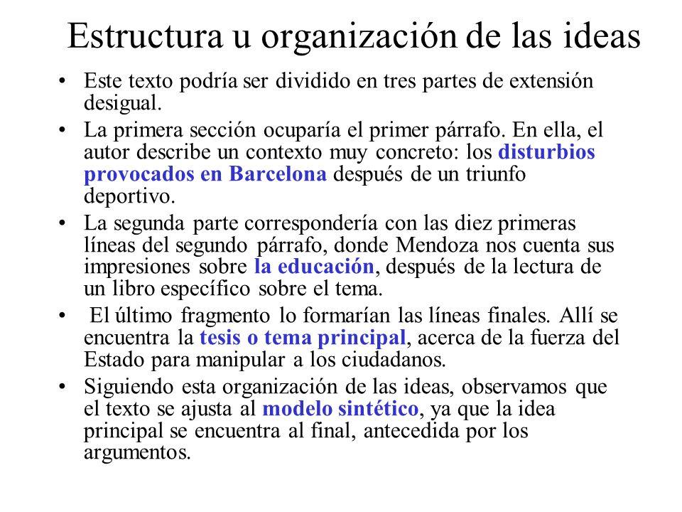 Estructura u organización de las ideas Este texto podría ser dividido en tres partes de extensión desigual. La primera sección ocuparía el primer párr