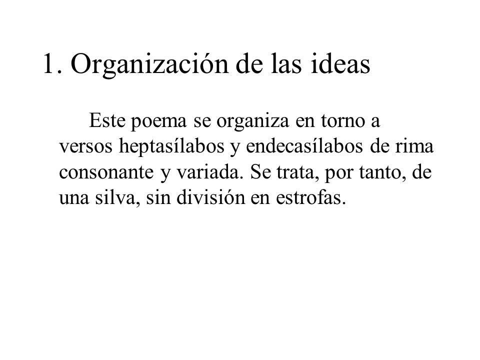 1. Organización de las ideas Este poema se organiza en torno a versos heptasílabos y endecasílabos de rima consonante y variada. Se trata, por tanto,