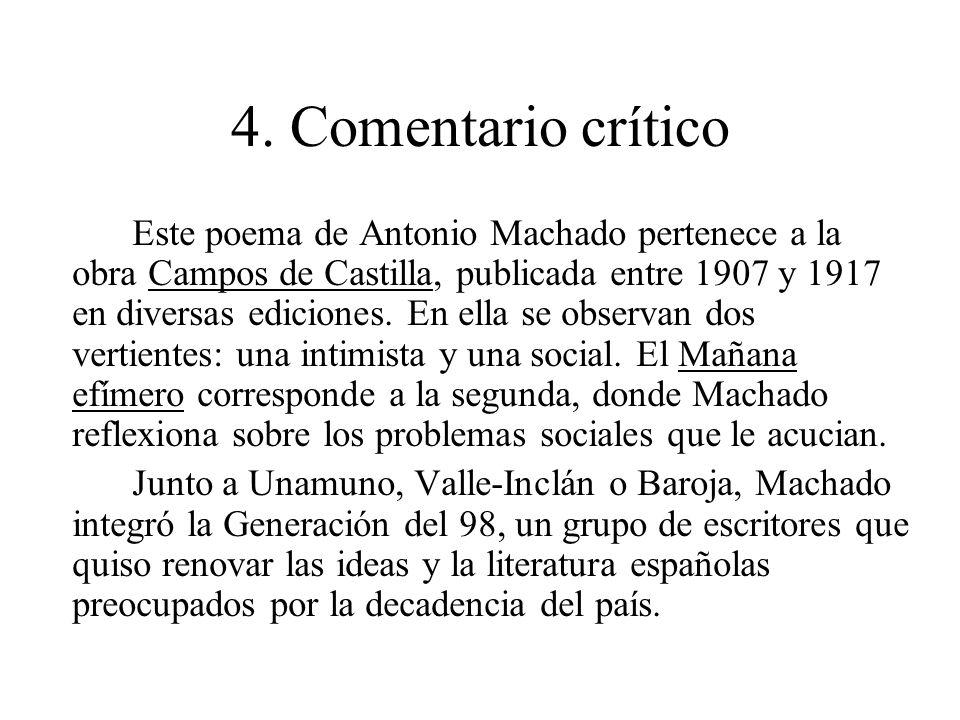 4. Comentario crítico Este poema de Antonio Machado pertenece a la obra Campos de Castilla, publicada entre 1907 y 1917 en diversas ediciones. En ella