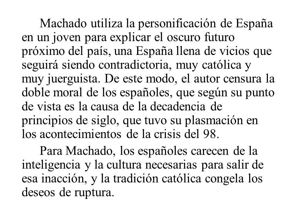 Machado utiliza la personificación de España en un joven para explicar el oscuro futuro próximo del país, una España llena de vicios que seguirá siend