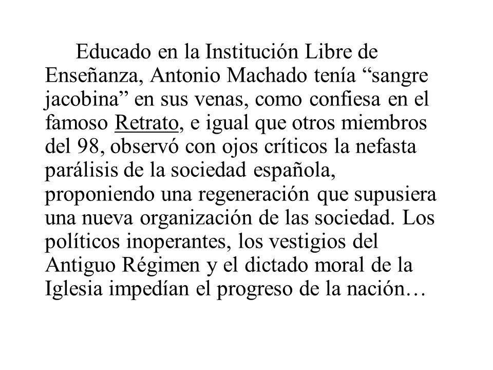 Educado en la Institución Libre de Enseñanza, Antonio Machado tenía sangre jacobina en sus venas, como confiesa en el famoso Retrato, e igual que otro