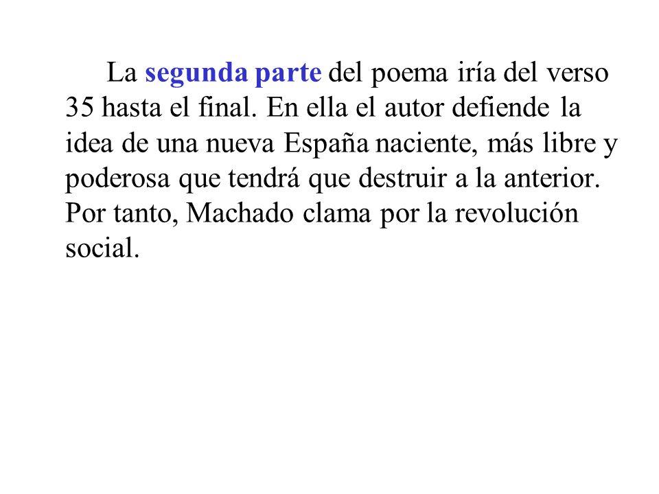 La segunda parte del poema iría del verso 35 hasta el final. En ella el autor defiende la idea de una nueva España naciente, más libre y poderosa que