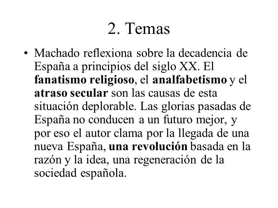 2. Temas Machado reflexiona sobre la decadencia de España a principios del siglo XX. El fanatismo religioso, el analfabetismo y el atraso secular son