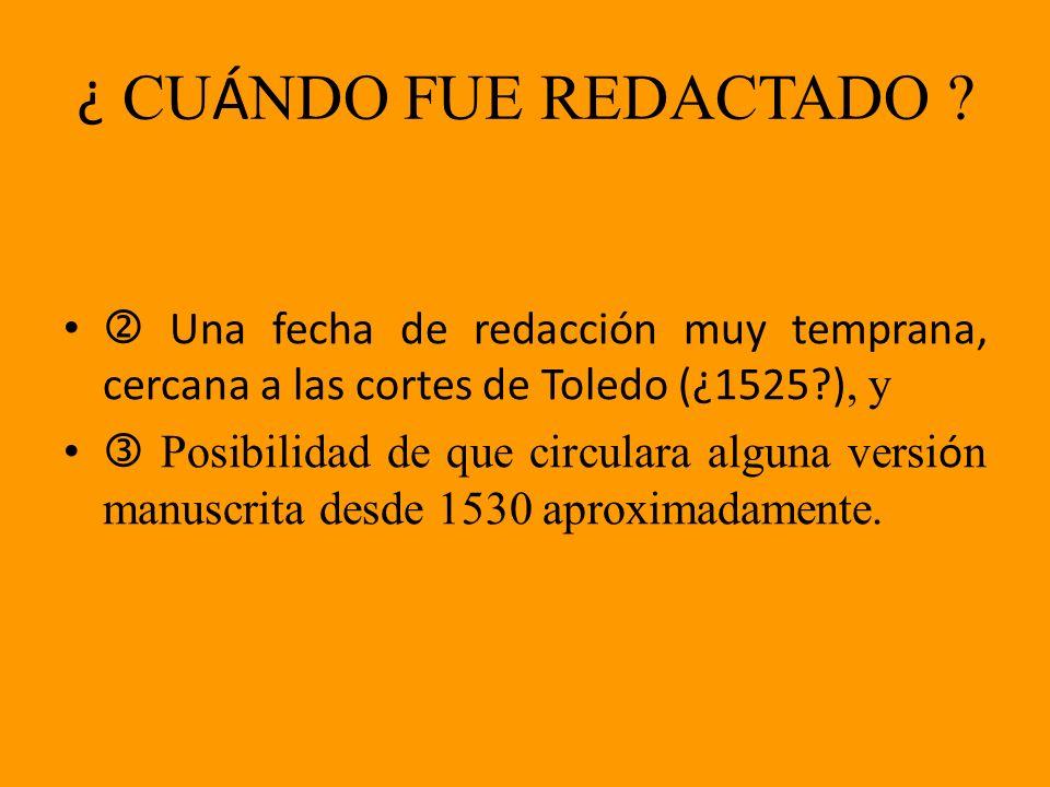¿ CU Á NDO FUE REDACTADO ? Una fecha de redacción muy temprana, cercana a las cortes de Toledo (¿1525?), y Posibilidad de que circulara alguna versi ó