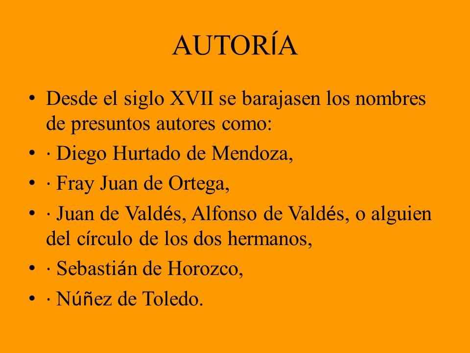 AUTOR Í A Desde el siglo XVII se barajasen los nombres de presuntos autores como: · Diego Hurtado de Mendoza, · Fray Juan de Ortega, · Juan de Vald é