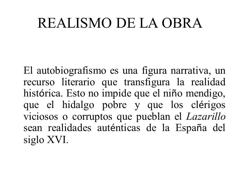 REALISMO DE LA OBRA El autobiografismo es una figura narrativa, un recurso literario que transfigura la realidad hist ó rica. Esto no impide que el ni