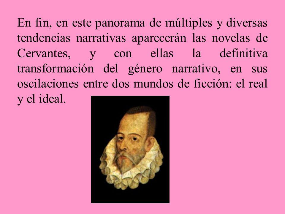 En fin, en este panorama de múltiples y diversas tendencias narrativas aparecerán las novelas de Cervantes, y con ellas la definitiva transformación d