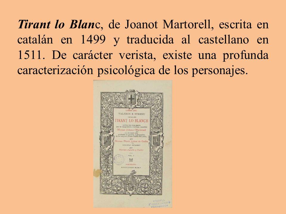 Tirant lo Blanc, de Joanot Martorell, escrita en catalán en 1499 y traducida al castellano en 1511. De carácter verista, existe una profunda caracteri