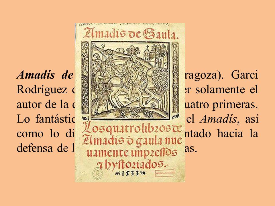 Amadís de Gaula (1508 en Zaragoza). Garci Rodríguez de Montalvo parece ser solamente el autor de la quinta y editor de las cuatro primeras. Lo fantást