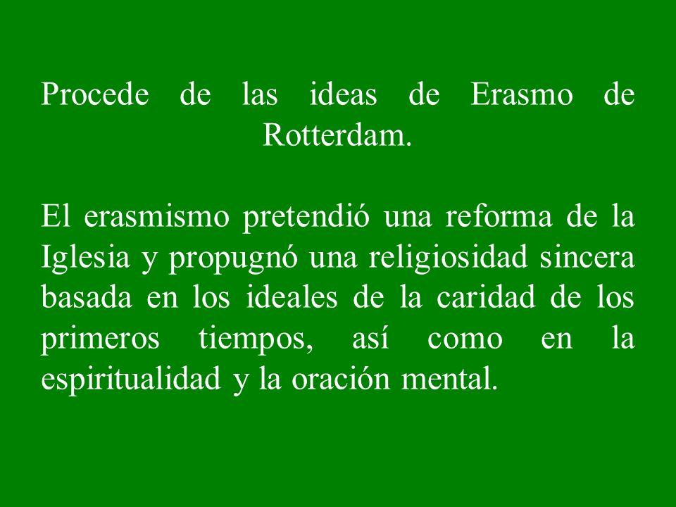 Procede de las ideas de Erasmo de Rotterdam. El erasmismo pretendió una reforma de la Iglesia y propugnó una religiosidad sincera basada en los ideale
