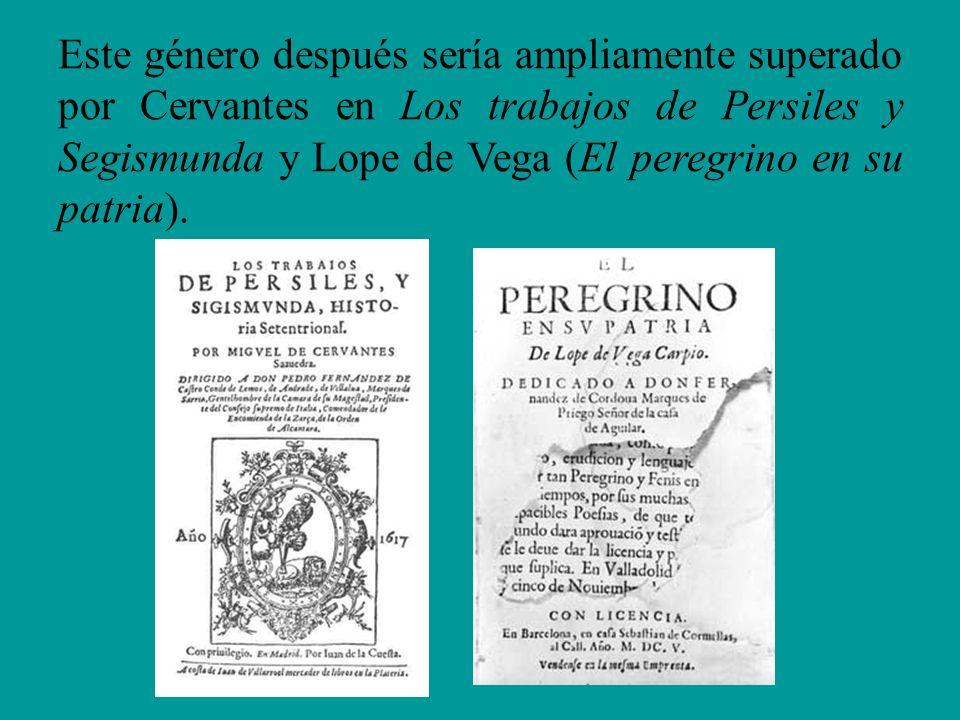 Este género después sería ampliamente superado por Cervantes en Los trabajos de Persiles y Segismunda y Lope de Vega (El peregrino en su patria).