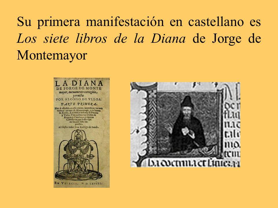 Su primera manifestación en castellano es Los siete libros de la Diana de Jorge de Montemayor