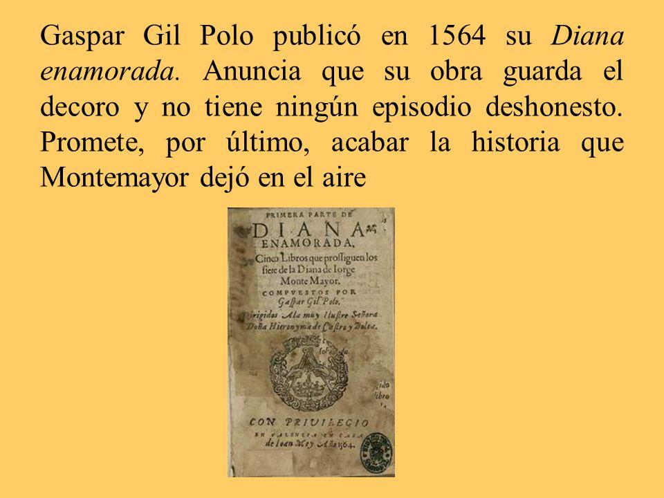 Gaspar Gil Polo publicó en 1564 su Diana enamorada. Anuncia que su obra guarda el decoro y no tiene ningún episodio deshonesto. Promete, por último, a