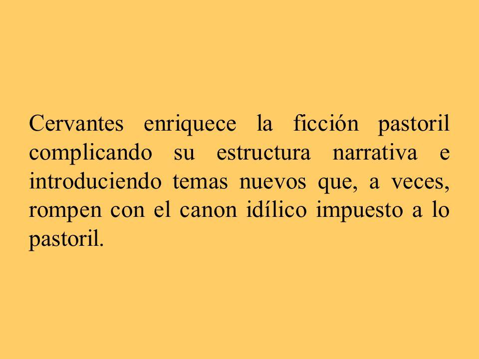 Cervantes enriquece la ficción pastoril complicando su estructura narrativa e introduciendo temas nuevos que, a veces, rompen con el canon idílico imp